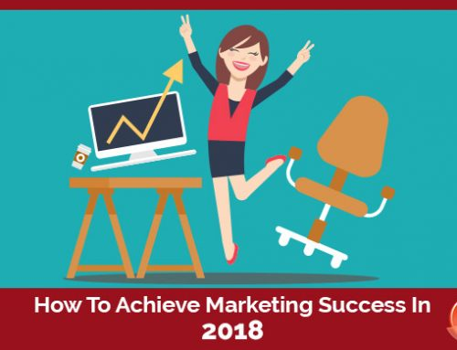 How To Achieve Marketing Success In 2018