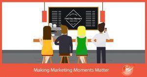 marketing moments matter
