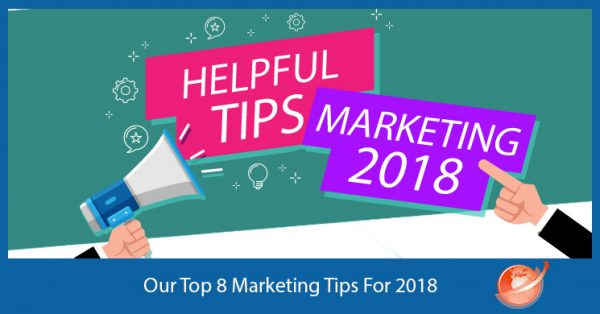 Our 8 Marketing Tips For 2018
